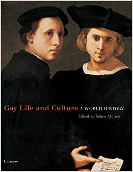 the history of homosexuality according to robert aldrich Gay life and culture: a world history, consists of 14 chapters edited by robert aldrich, holder of a personal chair at the university of sydney titled professor of european history planet earth is 45 billion years old and life goes back 500 million years.