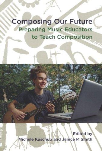 Composing Our Future: Preparing Music Educators To Teach Composition