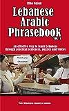Lebanese Arabic Phrasebook Vol. 1: An Effective Way to Learn Lebanese Through Practical Sentences, Puzzles and Videos: Volume 1