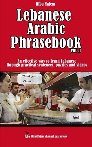 Lebanese Arabic Phrasebook Vol. 1: An effective way to learn Lebanese through practical sentences, puzzles and videos (Lebanese Arabic Phrasebooks) ()