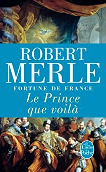 Fortune de France, tome 4 : Le Prince que voilà par Merle