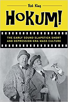 Hokum!: The Early Sound Slapstick Short and Depression-Era Mass Culture