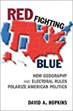 "David A. Hopkins, ""Red Fighting Blue: How Geography and Electoral Rules Polarize American Politics"" (Cambridge UP, 2017)"