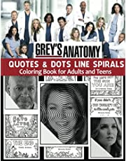 Grey's Anatomy Coloring Book For Adults & Teens Quotes & Dots Lines Spirals: : New Kind Of Stress Relief Coloring Book With Quotes For Relaxation & Top Characters Images Greys Anatomy For True Fans