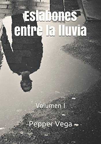 (Eslabones entre la lluvia: Volumen I (Spanish Edition))