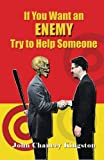 If You Want an Enemy, Try to Help Someone, John Chancey Kingston, 1493117637