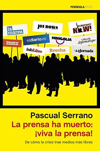 Descargar Libro La Prensa Ha Muerto. ¡viva La Prensa! Pascual Serrano