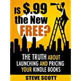 Is $.99 the New Free? The Truth About Launching and Pricing Your Kindle Books