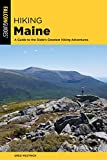 Hiking Maine: A Guide to the State s Greatest Hiking Adventures (State Hiking Guides Series)