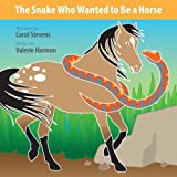 The Snake Who Wanted to Be a Horse: A Wantstobe Book