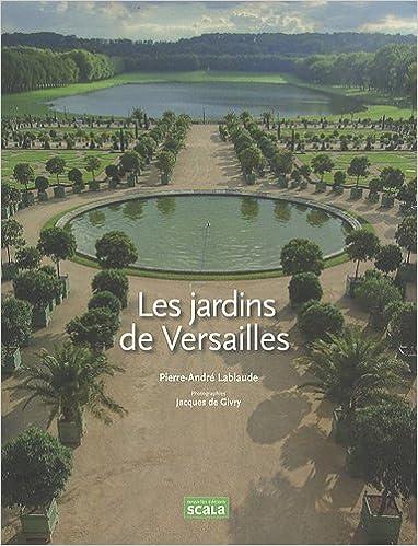 Les Jardins De Versailles Amazon De Pierre Andre Lablaude Jacques