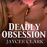 Deadly Obsession: Kinncaid Brothers Series, Book 3 | Jaycee Clark