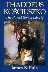 Thaddeus Kosciuszko: The Purest Son of Liberty