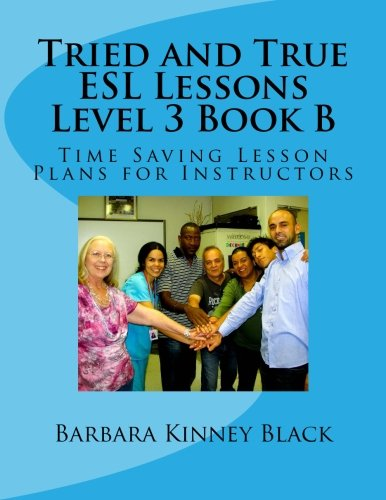 Tried and True ESL Lessons Level 3 Book B: Time Saving Lesson Plans for Instructors
