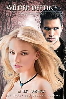 Wilder Destiny: The Guardian Series Book 2 by [DeRosa, G.K.]