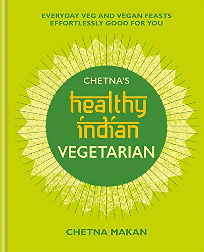 Book Cover: Chetna's Healthy Indian: Vegetarian: Everyday veg and vegan feasts effortlessly good for you