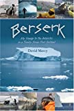 Berserk: My Voyage to the Antarctic in a