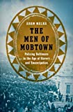"Adam Malka, ""The Men of Mobtown: Policing Baltimore in the Age of Slavery and Emancipation"" (UNC Press, 2018)"