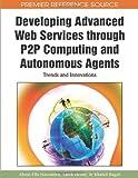 Developing Advanced Web Services Through P2P Computing and Autonomous Agents, Khaled  Ragab, 1615209735