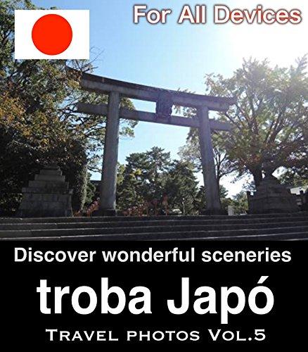 Descargar Libro Troba Japó Vol.5/ For All Devices: Guia I Les Fotografies De Turisme Per Al Recorregut Del Japó Club Zen