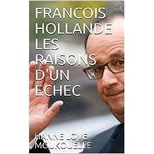 FRANCOIS HOLLANDE LES RAISONS D'UN ECHEC (French Edition)