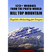 123+ Words from the Proto-World: Hill Top Mountain: Linguistic Archaeology for Everyone
