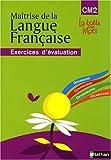 Maîtrise de la Langue Française CM2 : Exercices d'évaluation