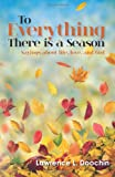 To Everything There Is a Season, Lawrence Doochin, 1467902578