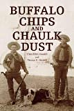 Buffalo Chips and Chaulk Dust, Clara Ellen Goodell and Thomas E. Goodell, 143639192X