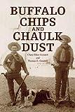 Buffalo Chips and Chaulk Dust, Clara Ellen Goodell and Thomas E. Goodell, 143639192X
