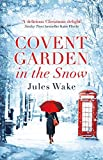 Covent Garden in the Snow: The most gorgeous and heartwarming Christmas romance of 2017! by  Jules Wake in stock, buy online here