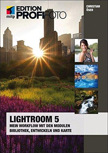 Lightroom 5: Mein Workflow mit den Modulen Bibliothek, Entwickeln und Karte (mitp Edition Profifoto)