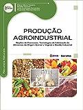 capa de Produção Agroindustrial. Noções de Processos, Tecnologias de Fabricação de Alimentos de Origem Animal e Vegetal e Gestão Industrial