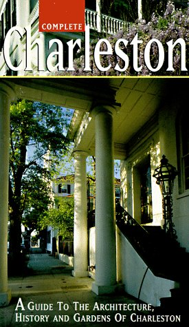 complete-charleston-a-guide-to-the-architecture-history-and-gardens-of-charleston