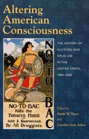 Altering American Consciousness: The History of Alcohol and Drug Use in the United States, 1800-2000 (Best Selling Alcohol In Us)