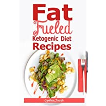 Fat Fueled Ketogenic Diet Recipes: 10 Days Ketogenic Meal Plan to Help you Combat Cancer, Boost Brain Power, and Increase Your Energy! Using Low Carb, Sugar Free Ketogenic Diet