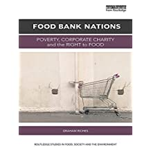 Food Bank Nations: Poverty, Corporate Charity and the Right to Food (Routledge Studies in Food, Society and the Environment)