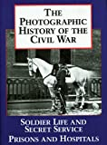 Photographic History of the Civil War: Soldier Life and Secret Service, Prisons and Hospitals v. 4