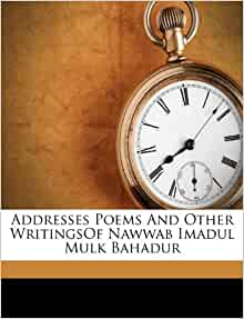 Addresses Poems And Other WritingsOf Nawwab Imadul Mulk