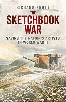 Book The Sketchbook War: Saving the Nation's Artist in World War II by Richard Knott (2014-10-01)