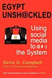 Egypt Unshackled - Using Social Media To @#, Denis G. Campbell, 0956803121