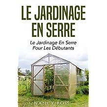 Le jardinage en serre: Le jardinage en serre pour les débutants (French Edition)