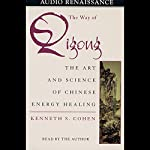 The Way of Qigong: The Art and Science of Chinese Energy Healing | Kenneth S. Cohen