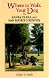 Where to Walk Your Dog in Santa Clara and San Mateo Counties, Cheryl S. Smith, 089997127X