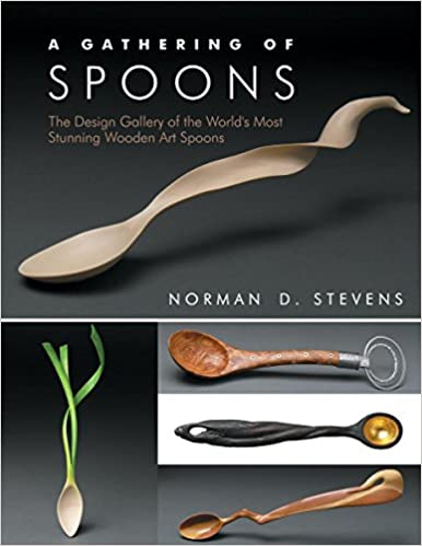 A Gathering Of Spoons: The Design Gallery Of The Worldu0027s Most Stunning  Wooden Art Spoons: Norman D. Stevens: 9781610351300: Amazon.com: Books