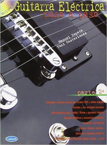 Guitarra Eléctrica Paso a Paso - Parte 2ª metodo autodidacta: Amazon.es: Manuel Zapata, Toni Castarlenas, Guitar: Libros
