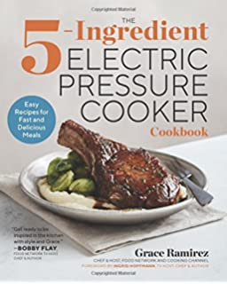 The 5-Ingredient Electric Pressure Cooker Cookbook: Easy Recipes for Fast and Delicious Meals