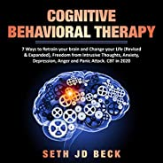 Cognitive Behavioral Therapy: 7 Ways to Retrain Your Brain and Change Your Life (Revised & Expanded) and F