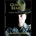 The Guidon Bearer: A Basic Training Story | Robert Lovelle Rooks