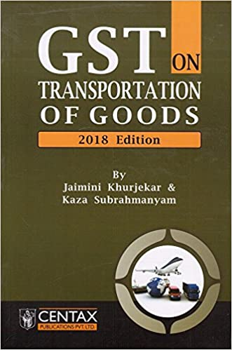 GST on Transportation of Goods by Jaimini Khurjekar & Kaza Subrahmanyam